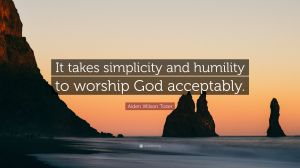4290295-Aiden-Wilson-Tozer-Quote-It-takes-simplicity-and-humility-to